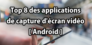Top 8 des applications de capture d'écran vidéo [ Android ]